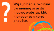 Wij zijn benieuwd naar uw mening over de nieuwe website, klik hier voor een korte enqute